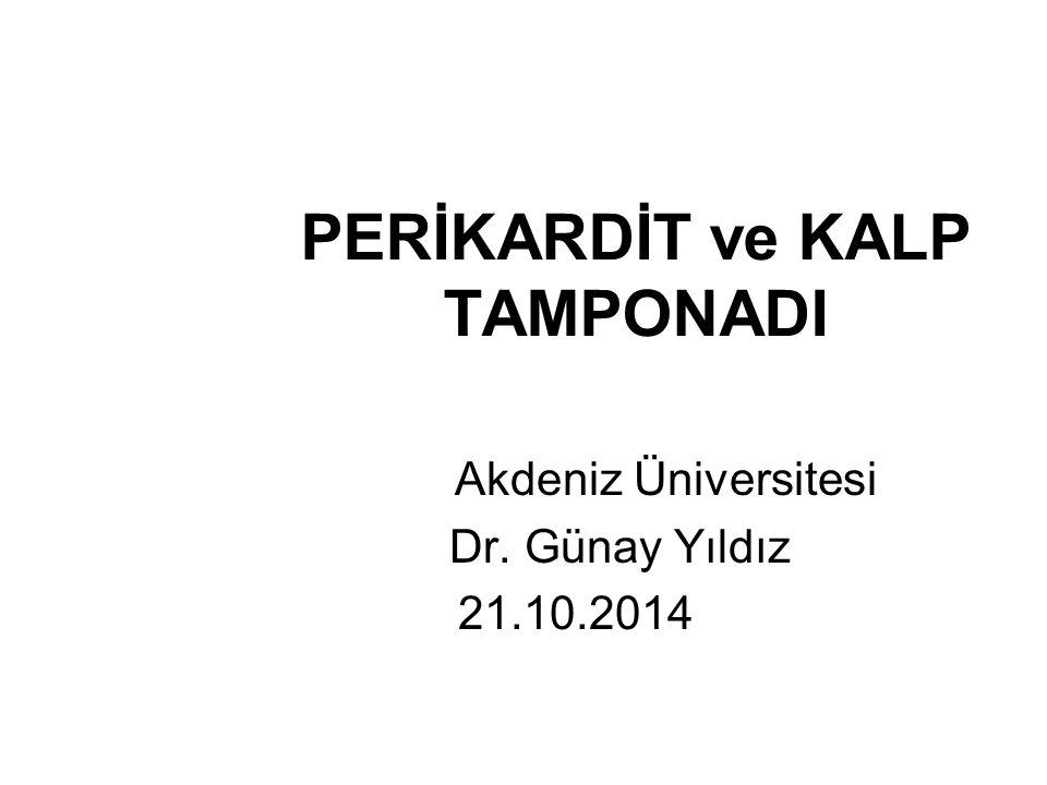 PERİKARDİT ve KALP TAMPONADI Akdeniz Üniversitesi Dr. Günay Yıldız 21.10.2014