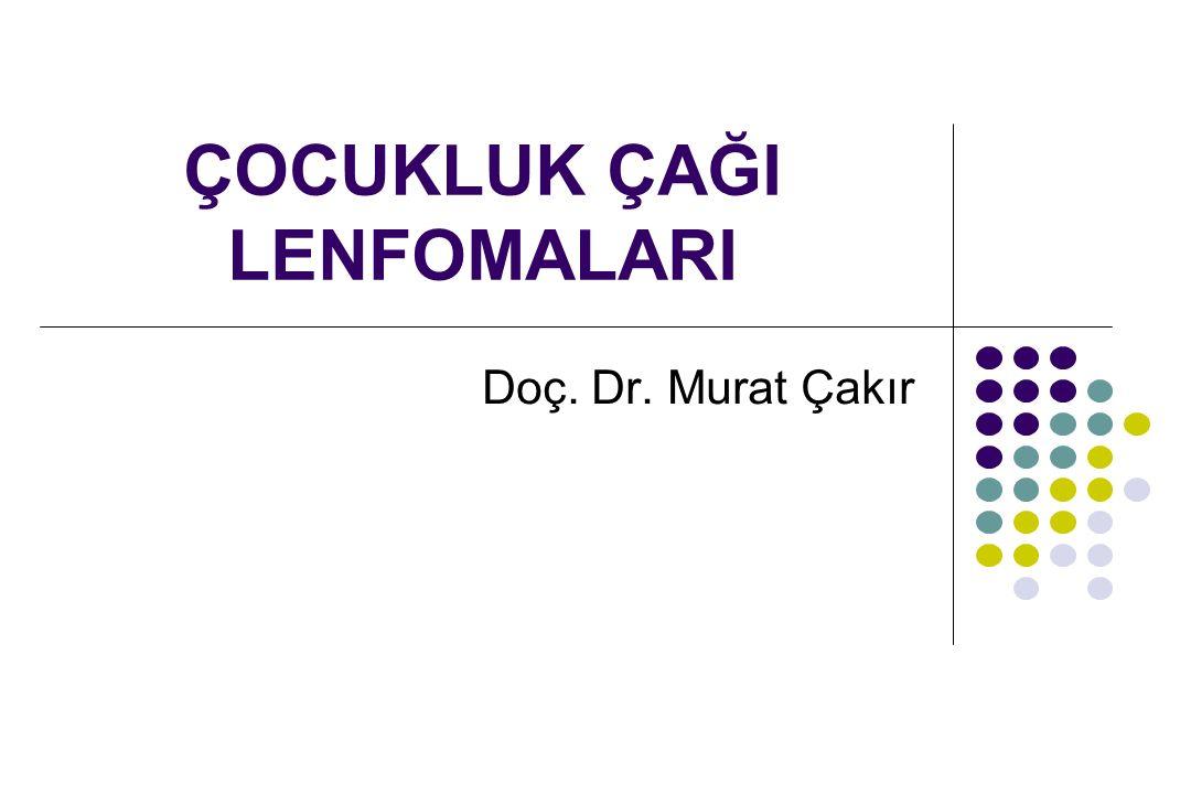 ÇOCUKLUK ÇAĞI LENFOMALARI Doç. Dr. Murat Çakır