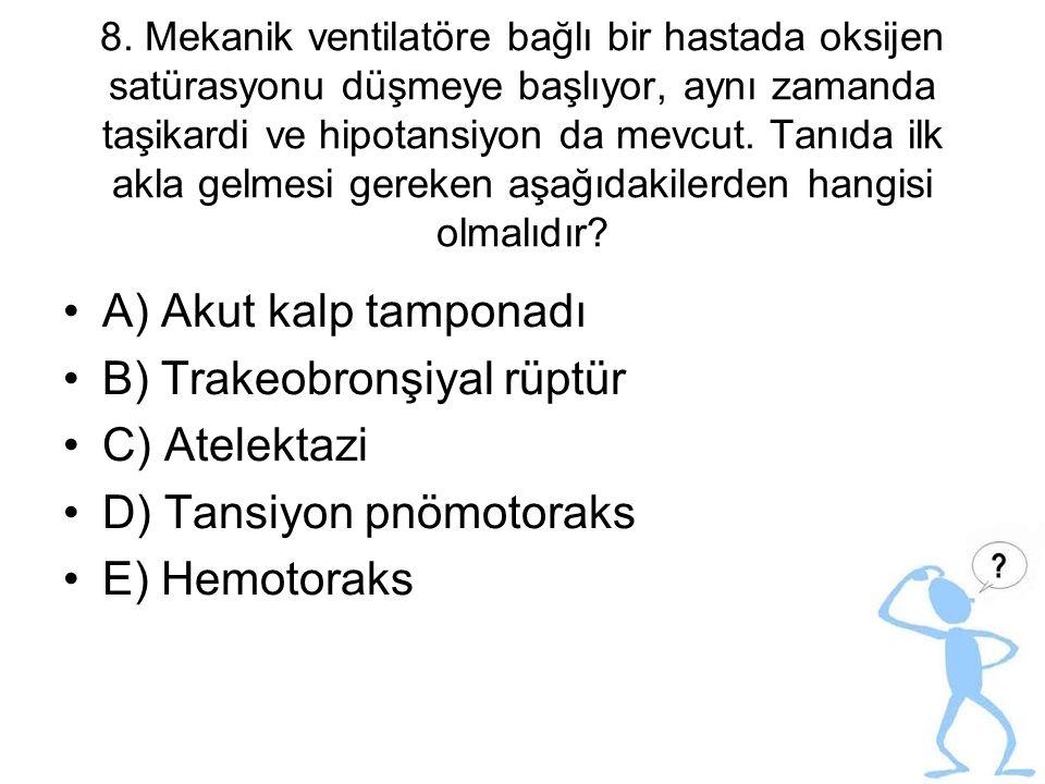 8. Mekanik ventilatöre bağlı bir hastada oksijen satürasyonu düşmeye başlıyor, aynı zamanda taşikardi ve hipotansiyon da mevcut. Tanıda ilk akla gelme