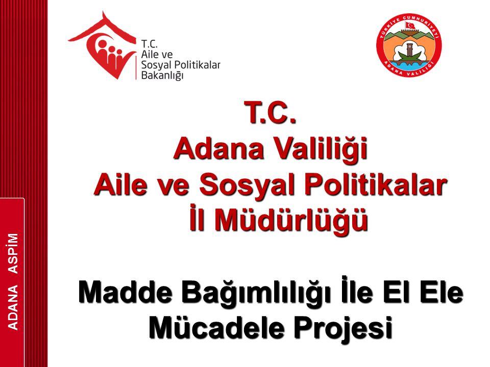 ADANA ASPİM T.C. Adana Valiliği Aile ve Sosyal Politikalar İl Müdürlüğü İl Müdürlüğü Madde Bağımlılığı İle El Ele Mücadele Projesi