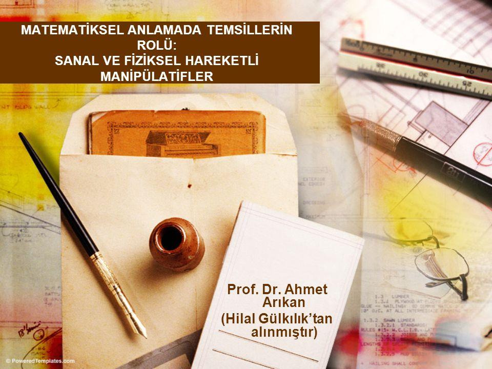 MATEMATİKSEL ANLAMADA TEMSİLLERİN ROLÜ: SANAL VE FİZİKSEL HAREKETLİ MANİPÜLATİFLER Prof. Dr. Ahmet Arıkan (Hilal Gülkılık'tan alınmıştır)