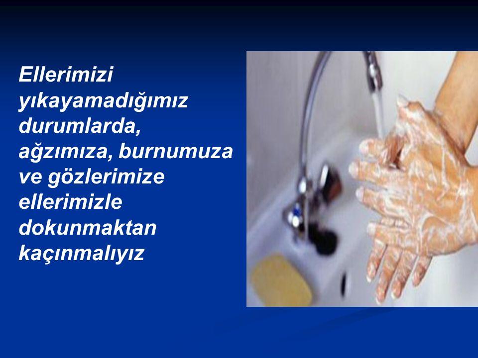 Ellerimizi yıkayamadığımız durumlarda, ağzımıza, burnumuza ve gözlerimize ellerimizle dokunmaktan kaçınmalıyız