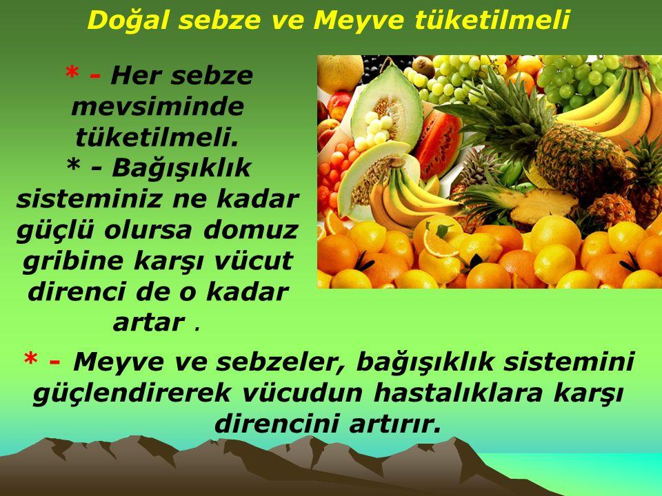 Doğal sebze ve Meyve tüketilmeli * - Her sebze mevsiminde tüketilmeli.