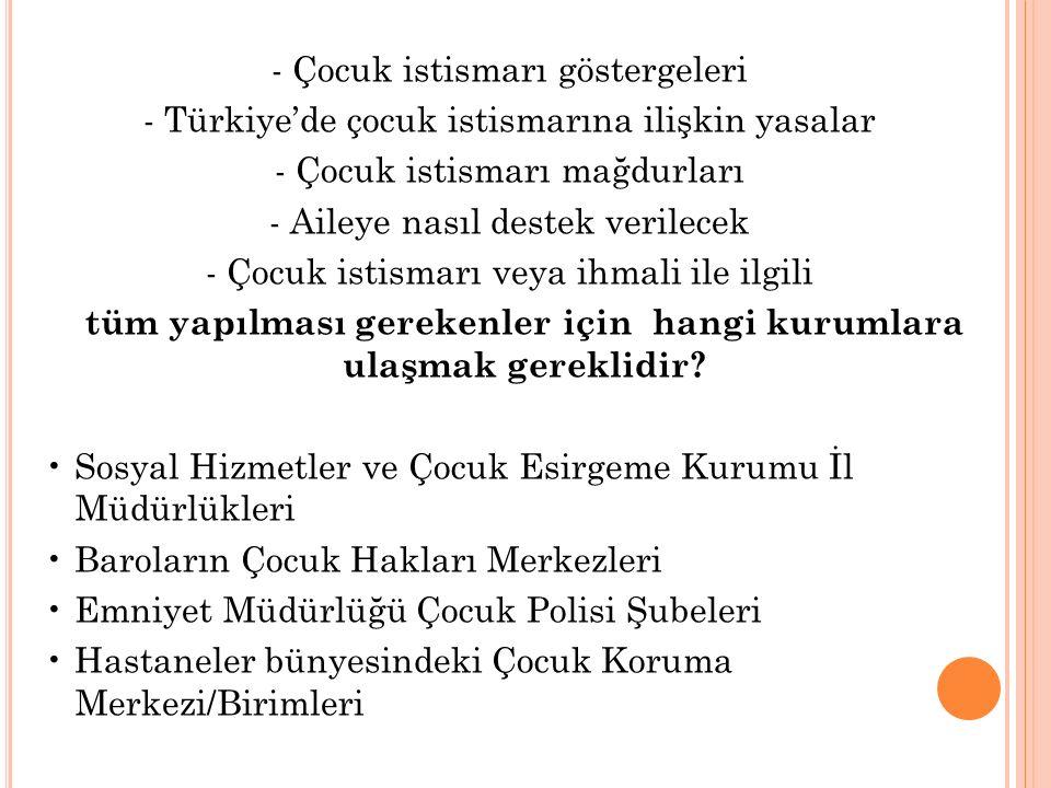 - Çocuk istismarı göstergeleri - Türkiye'de çocuk istismarına ilişkin yasalar - Çocuk istismarı mağdurları - Aileye nasıl destek verilecek - Çocuk ist