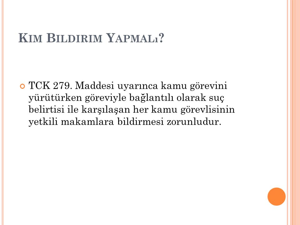 K IM B ILDIRIM Y APMALı ? TCK 279. Maddesi uyarınca kamu görevini yürütürken göreviyle bağlantılı olarak suç belirtisi ile karşılaşan her kamu görevli