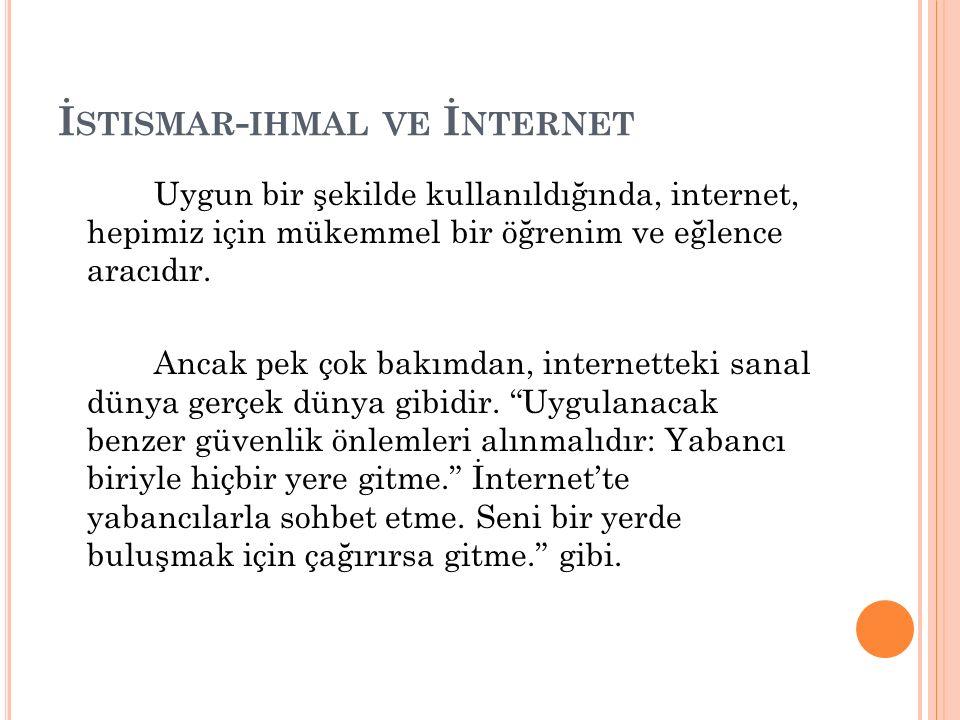 İ STISMAR - IHMAL VE İ NTERNET Uygun bir şekilde kullanıldığında, internet, hepimiz için mükemmel bir öğrenim ve eğlence aracıdır. Ancak pek çok bakım