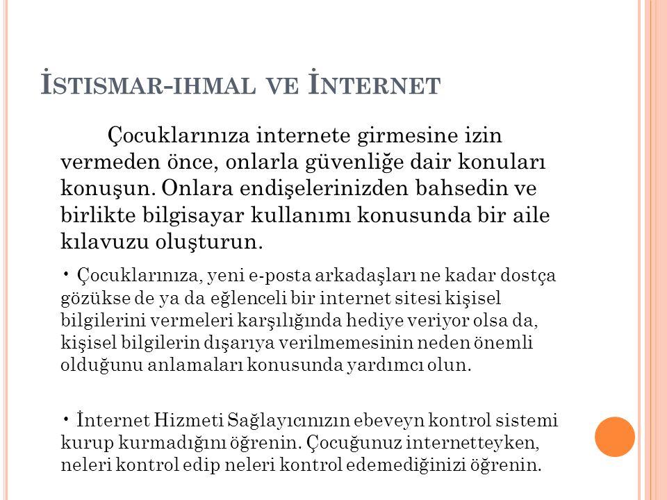 İ STISMAR - IHMAL VE İ NTERNET Çocuklarınıza internete girmesine izin vermeden önce, onlarla güvenliğe dair konuları konuşun. Onlara endişelerinizden