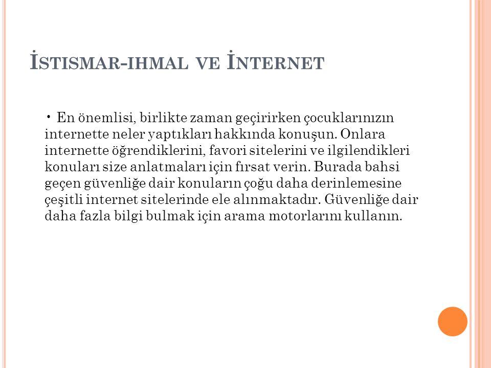 İ STISMAR - IHMAL VE İ NTERNET En önemlisi, birlikte zaman geçirirken çocuklarınızın internette neler yaptıkları hakkında konuşun. Onlara internette ö