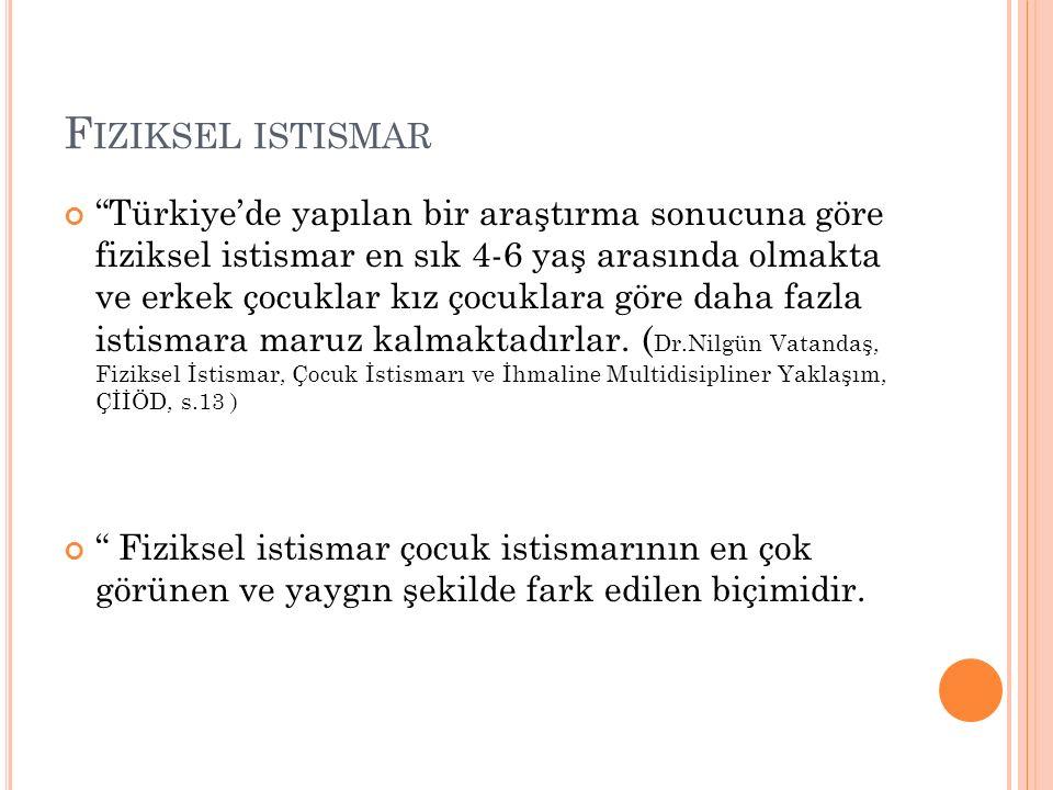 """F IZIKSEL ISTISMAR """"Türkiye'de yapılan bir araştırma sonucuna göre fiziksel istismar en sık 4-6 yaş arasında olmakta ve erkek çocuklar kız çocuklara g"""