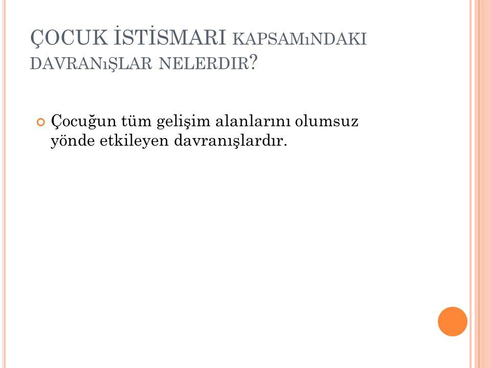 T ÜRKIYE ' DE ÇOCUK ISTISMARı Araştırmalara göre Türkiye'de aile içinde gerçekleşen istismar olayları aile dışında gerçekleşen istismar olaylarından daha fazla olduğunu göstermektedir.