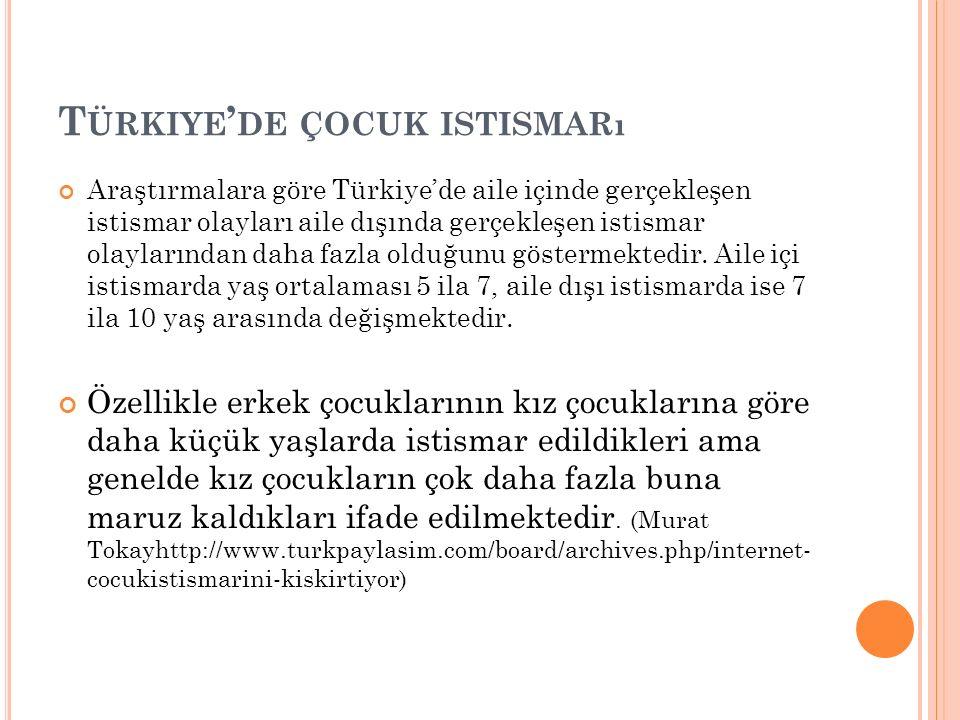 T ÜRKIYE ' DE ÇOCUK ISTISMARı Araştırmalara göre Türkiye'de aile içinde gerçekleşen istismar olayları aile dışında gerçekleşen istismar olaylarından d
