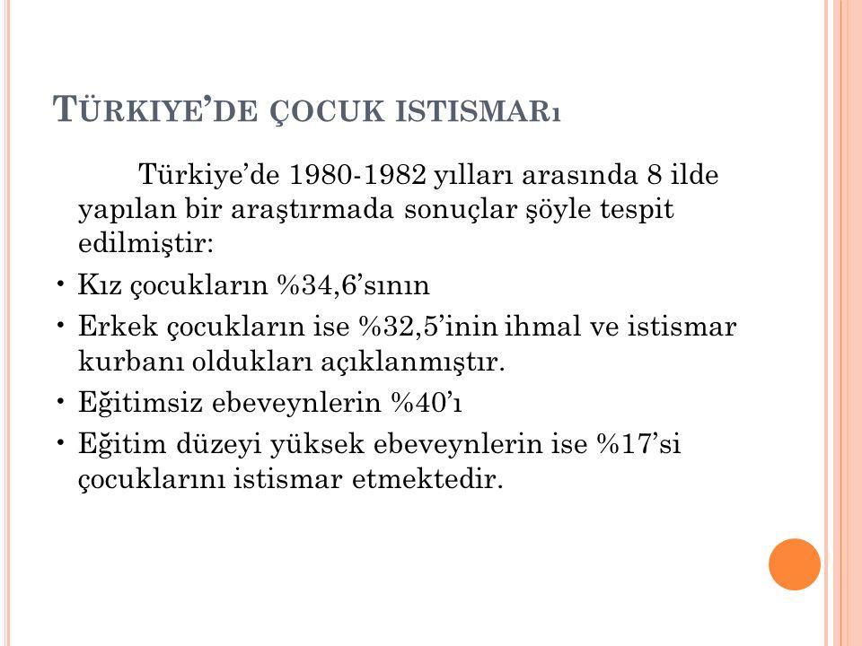 T ÜRKIYE ' DE ÇOCUK ISTISMARı Türkiye'de 1980-1982 yılları arasında 8 ilde yapılan bir araştırmada sonuçlar şöyle tespit edilmiştir: Kız çocukların %3