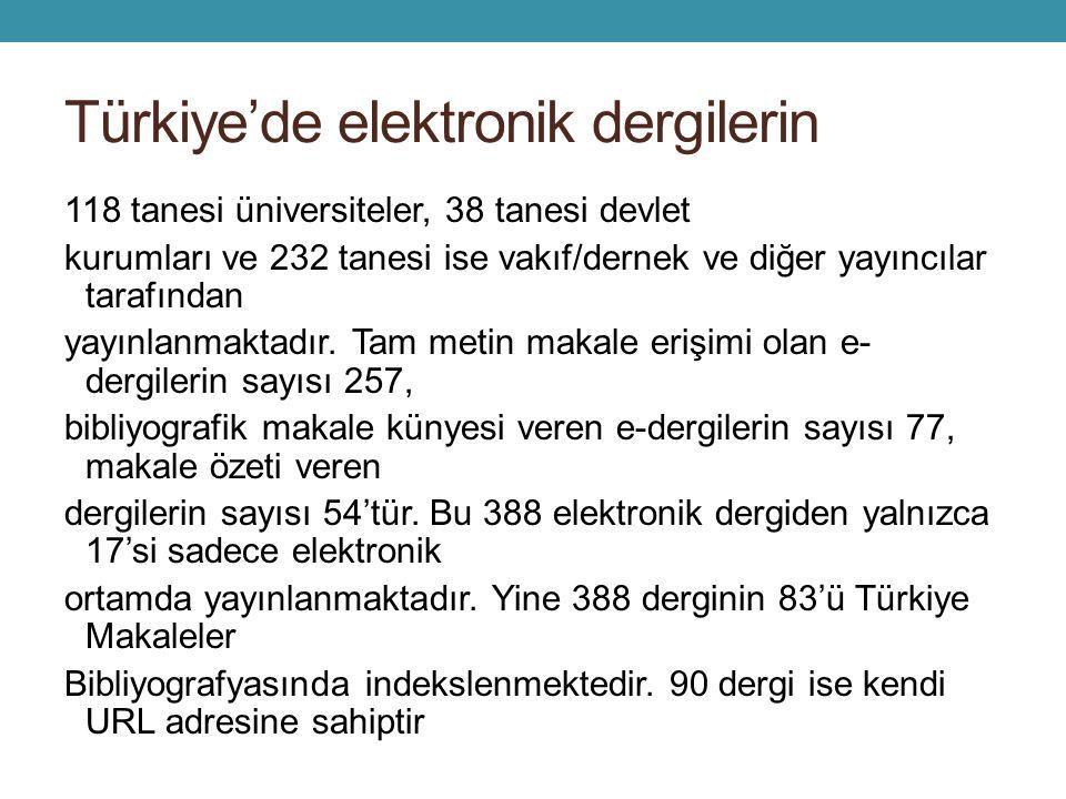 Türkiye'de elektronik dergilerin 118 tanesi üniversiteler, 38 tanesi devlet kurumları ve 232 tanesi ise vakıf/dernek ve diğer yayıncılar tarafından yayınlanmaktadır.