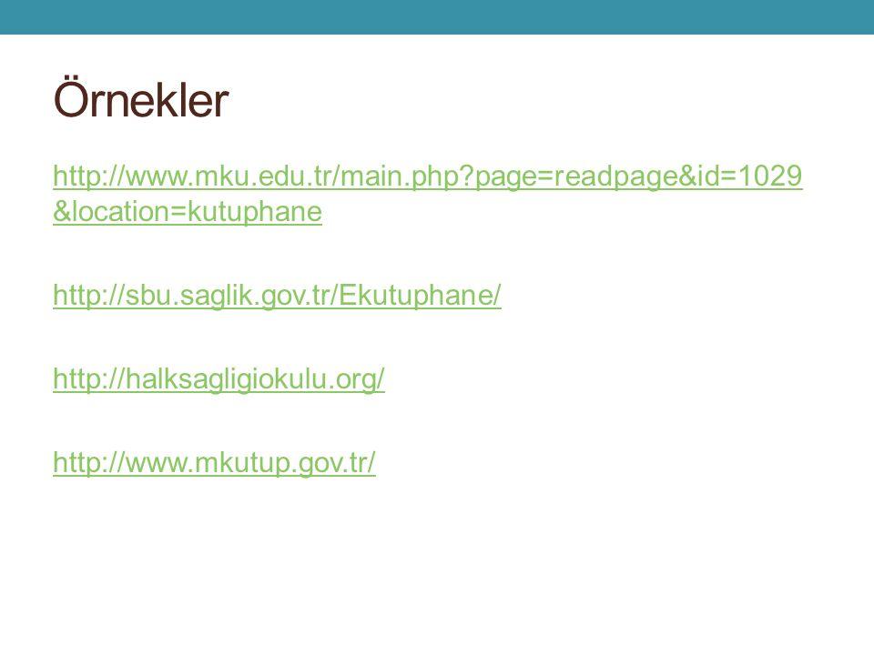 Örnekler http://www.mku.edu.tr/main.php page=readpage&id=1029 &location=kutuphane http://sbu.saglik.gov.tr/Ekutuphane/ http://halksagligiokulu.org/ http://www.mkutup.gov.tr/