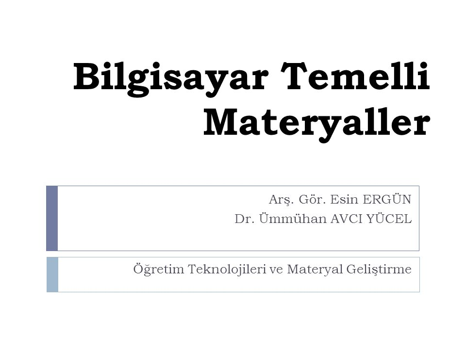 Bilgisayar Temelli Materyaller Arş. Gör. Esin ERGÜN Dr. Ümmühan AVCI YÜCEL Öğretim Teknolojileri ve Materyal Geliştirme