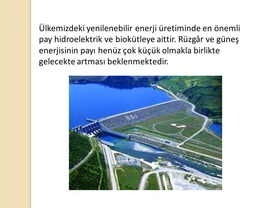 Ülkemizdeki yenilenebilir enerji üretiminde en önemli pay hidroelektrik ve biokütleye aittir.