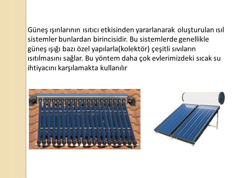 Güneş ışınlarının ısıtıcı etkisinden yararlanarak oluşturulan ısıl sistemler bunlardan birincisidir.
