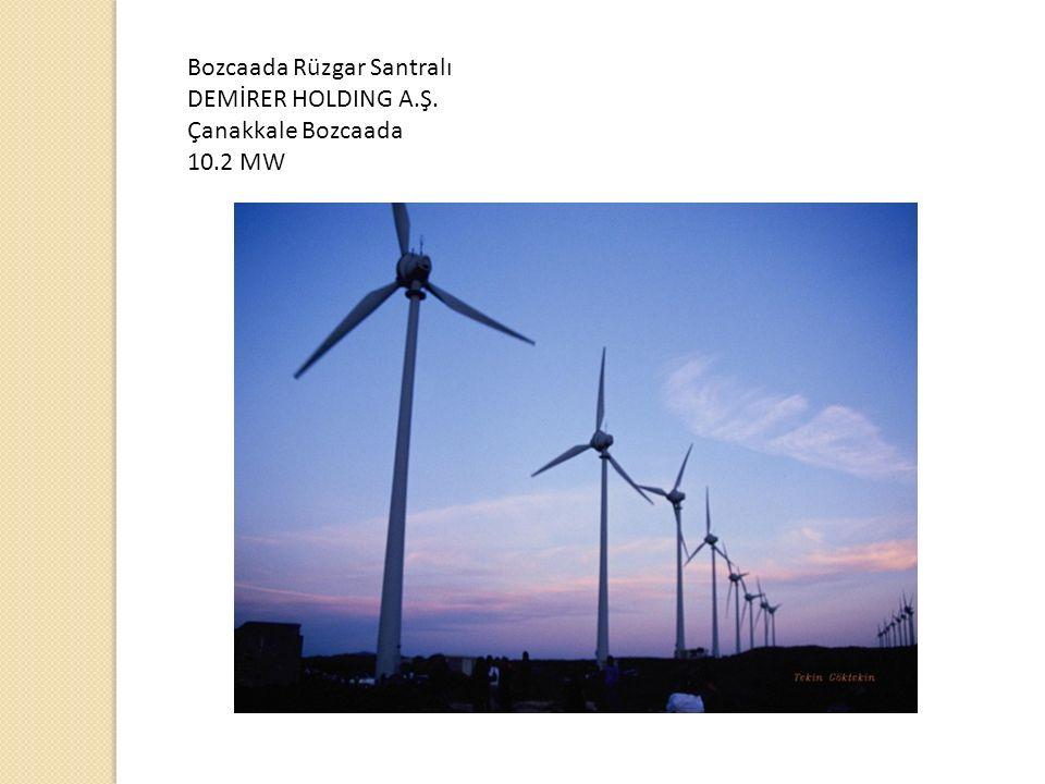 Bozcaada Rüzgar Santralı DEMİRER HOLDING A.Ş. Çanakkale Bozcaada 10.2 MW