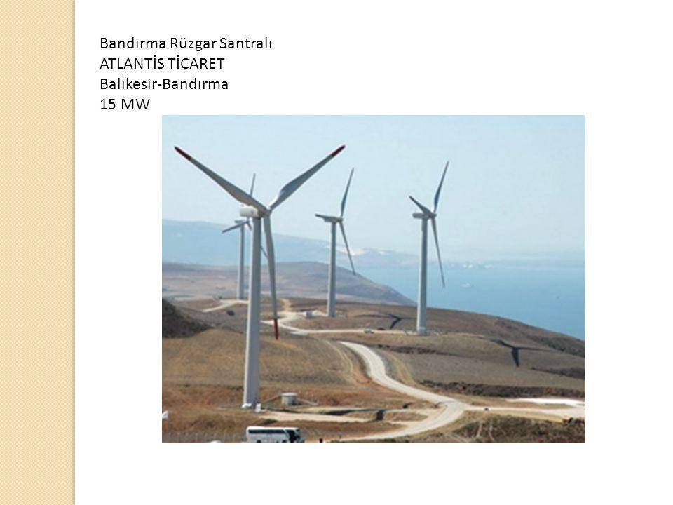 Bandırma Rüzgar Santralı ATLANTİS TİCARET Balıkesir-Bandırma 15 MW
