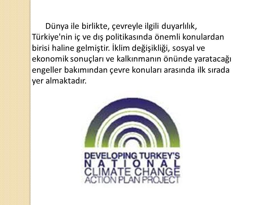 Dünya ile birlikte, çevreyle ilgili duyarlılık, Türkiye nin iç ve dış politikasında önemli konulardan birisi haline gelmiştir.