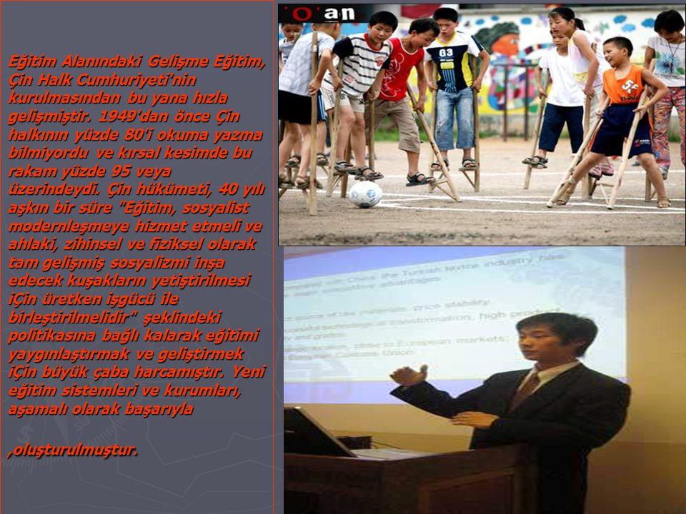 Eğitim Alanındaki Gelişme Eğitim, Çin Halk Cumhuriyeti'nin kurulmasından bu yana hızla gelişmiştir. 1949'dan önce Çin halkının yüzde 80'i okuma yazma