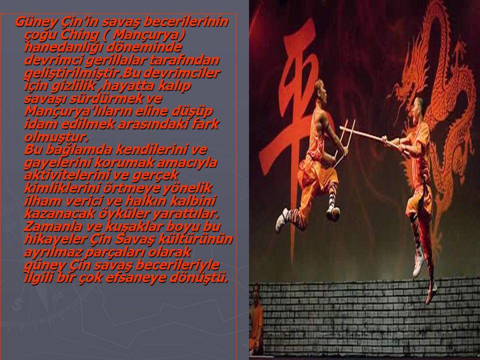 Güney Çin in savaş becerilerinin çoğu Ching ( Mançurya) hanedanlığı döneminde devrimci gerillalar tarafından geliştirilmiştir.Bu devrimciler için gizlilik,hayatta kalıp savaşı sürdürmek ve Mançurya lıların eline düşüp idam edilmek arasındaki fark olmuştur.