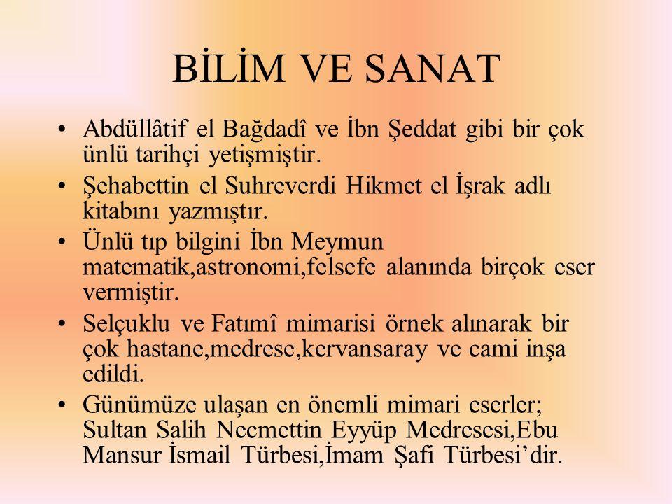 BİLİM VE SANAT Abdüllâtif el Bağdadî ve İbn Şeddat gibi bir çok ünlü tarihçi yetişmiştir. Şehabettin el Suhreverdi Hikmet el İşrak adlı kitabını yazmı