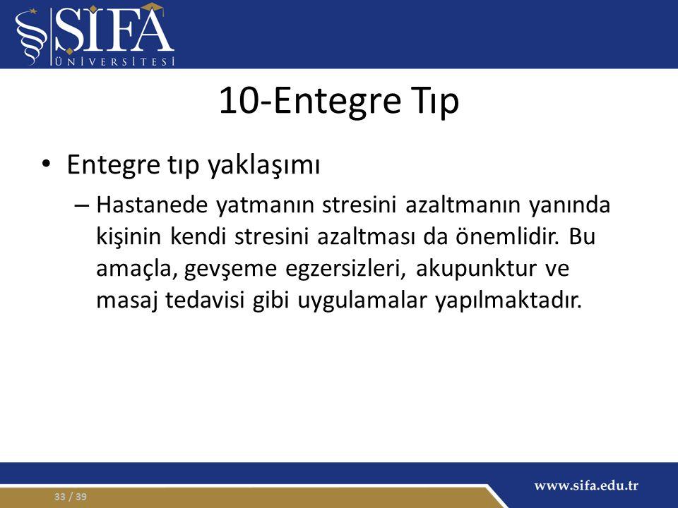 10-Entegre Tıp Entegre tıp yaklaşımı – Hastanede yatmanın stresini azaltmanın yanında kişinin kendi stresini azaltması da önemlidir.