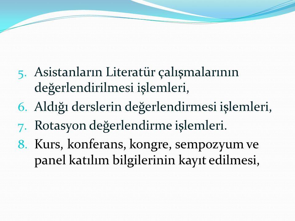 5. Asistanların Literatür çalışmalarının değerlendirilmesi işlemleri, 6. Aldığı derslerin değerlendirmesi işlemleri, 7. Rotasyon değerlendirme işlemle