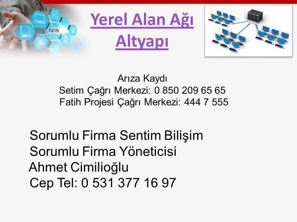 Yerel Alan Ağı Altyapı Sorumlu Firma Sentim Bilişim Sorumlu Firma Yöneticisi Ahmet Cimilioğlu Cep Tel: 0 531 377 16 97 Arıza Kaydı Setim Çağrı Merkezi