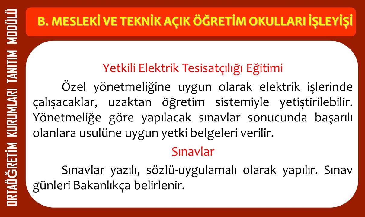B. MESLEKİ VE TEKNİK AÇIK ÖĞRETİM OKULLARI İŞLEYİŞİ Yetkili Elektrik Tesisatçılığı Eğitimi Özel yönetmeliğine uygun olarak elektrik işlerinde çalışaca