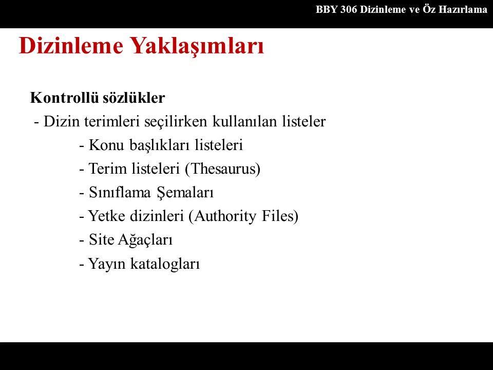 Dizinleme Yaklaşımları BBY 306 Dizinleme ve Öz Hazırlama Kontrollü sözlükler - Dizin terimleri seçilirken kullanılan listeler - Konu başlıkları listel