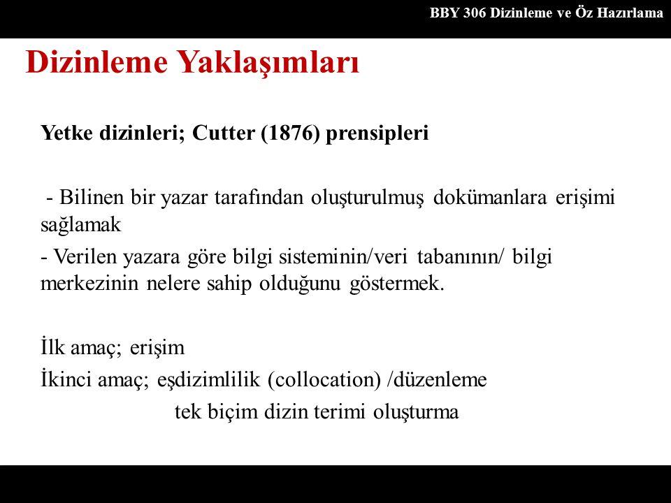 Dizinleme Yaklaşımları BBY 306 Dizinleme ve Öz Hazırlama Yetke dizinleri; Cutter (1876) prensipleri - Bilinen bir yazar tarafından oluşturulmuş doküma