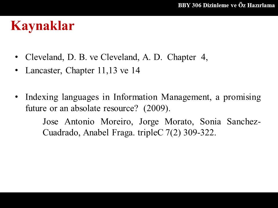 Cleveland, D. B. ve Cleveland, A. D. Chapter 4, Lancaster, Chapter 11,13 ve 14 Indexing languages in Information Management, a promising future or an