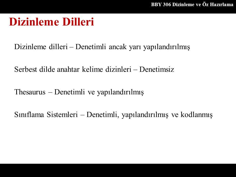BBY 306 Dizinleme ve Öz Hazırlama Dizinleme dilleri – Denetimli ancak yarı yapılandırılmış Serbest dilde anahtar kelime dizinleri – Denetimsiz Thesaur