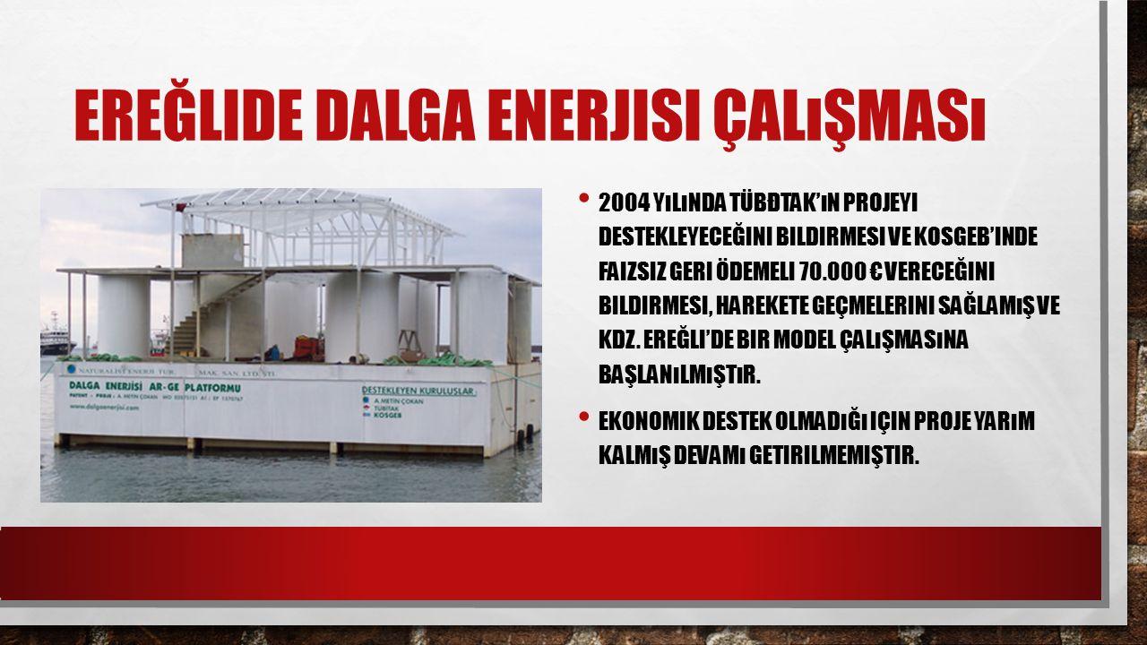 EREĞLIDE DALGA ENERJISI ÇALıŞMASı 2004 YıLıNDA TÜBĐTAK'ıN PROJEYI DESTEKLEYECEĞINI BILDIRMESI VE KOSGEB'INDE FAIZSIZ GERI ÖDEMELI 70.000 € VERECEĞINI