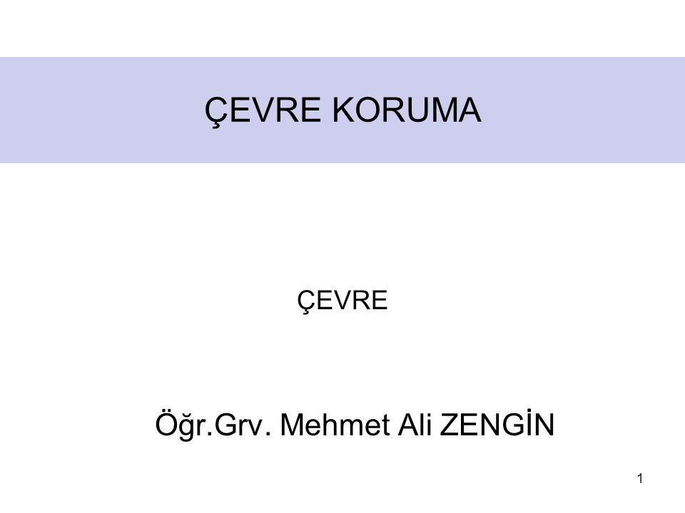 1 ÇEVRE KORUMA Öğr.Grv. Mehmet Ali ZENGİN ÇEVRE