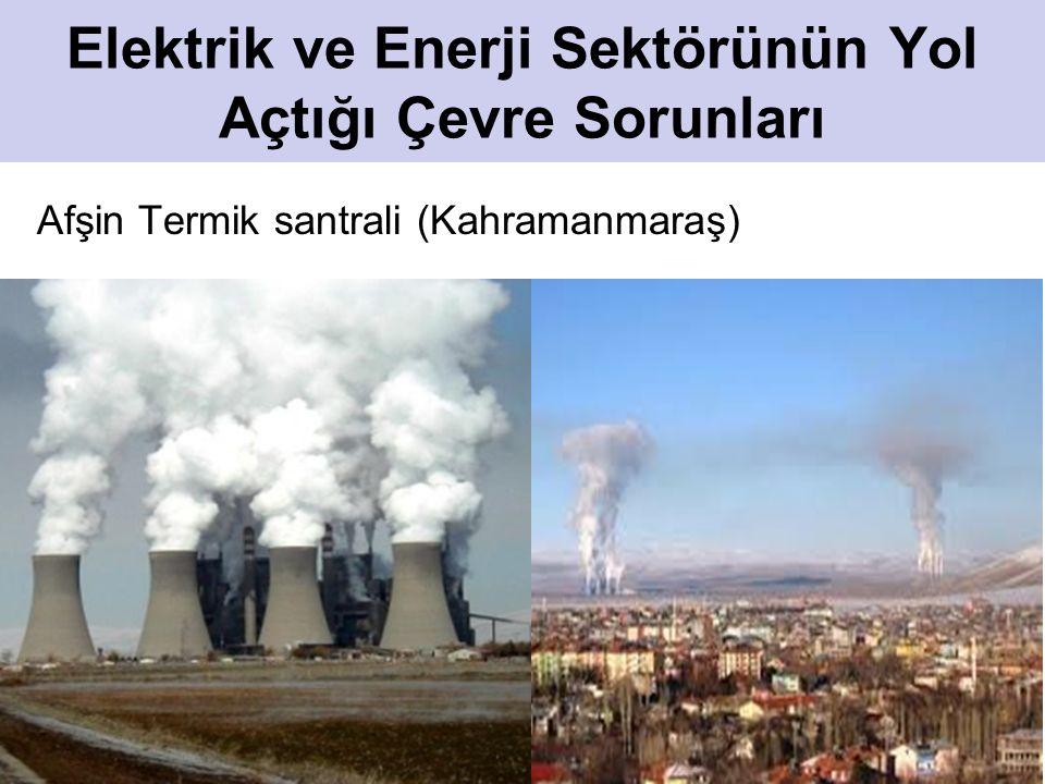 12 Elektrik ve Enerji Sektörünün Yol Açtığı Çevre Sorunları Afşin Termik santrali (Kahramanmaraş)