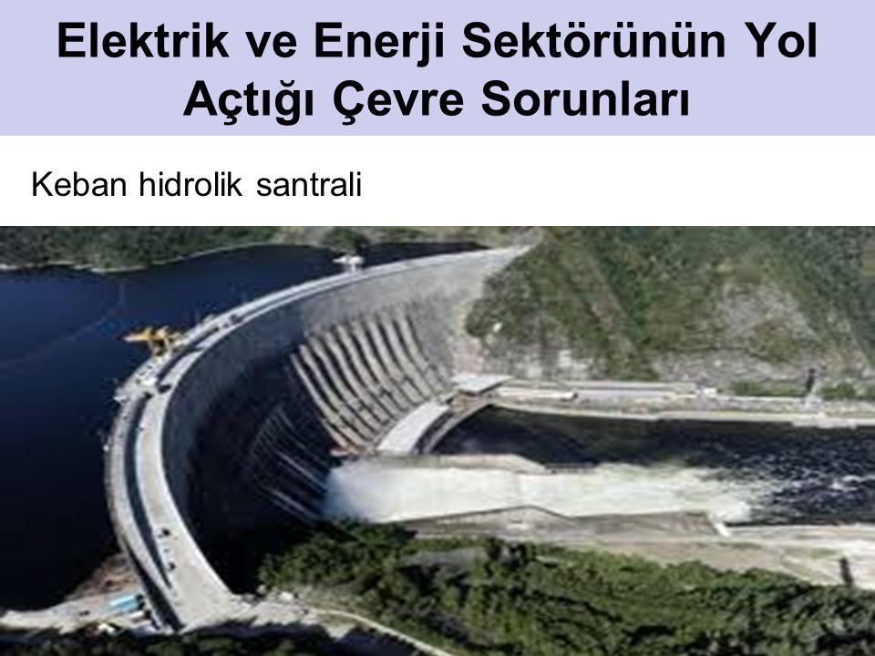 13 Elektrik ve Enerji Sektörünün Yol Açtığı Çevre Sorunları Keban hidrolik santrali
