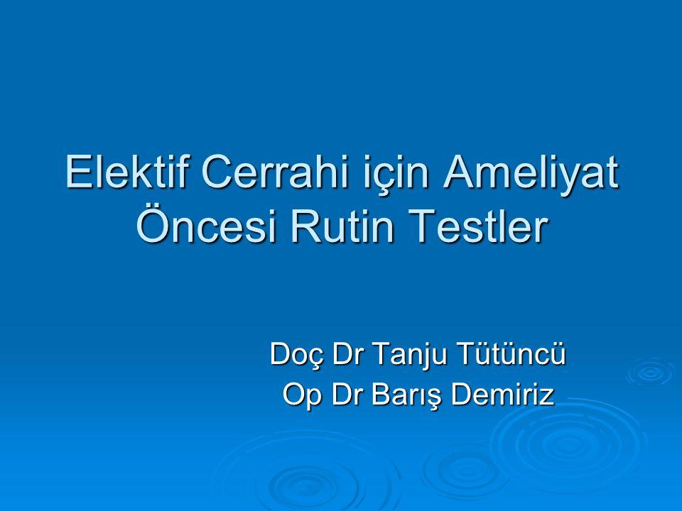 Elektif Cerrahi için Ameliyat Öncesi Rutin Testler Doç Dr Tanju Tütüncü Op Dr Barış Demiriz
