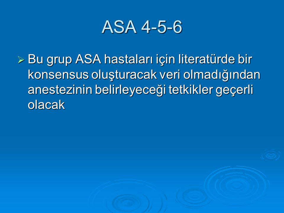 ASA 4-5-6  Bu grup ASA hastaları için literatürde bir konsensus oluşturacak veri olmadığından anestezinin belirleyeceği tetkikler geçerli olacak