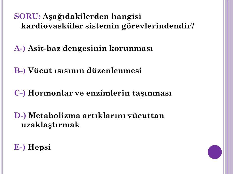SORU: Aşağıdakilerden hangisi kardiovasküler sistemin görevlerindendir.