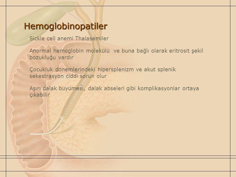 Hemoglobinopatiler Sickle cell anemi Thalasemiler Anormal hemoglobin molekülü ve buna bağlı olarak eritrosit şekil bozukluğu vardır Çocukluk dönemleri