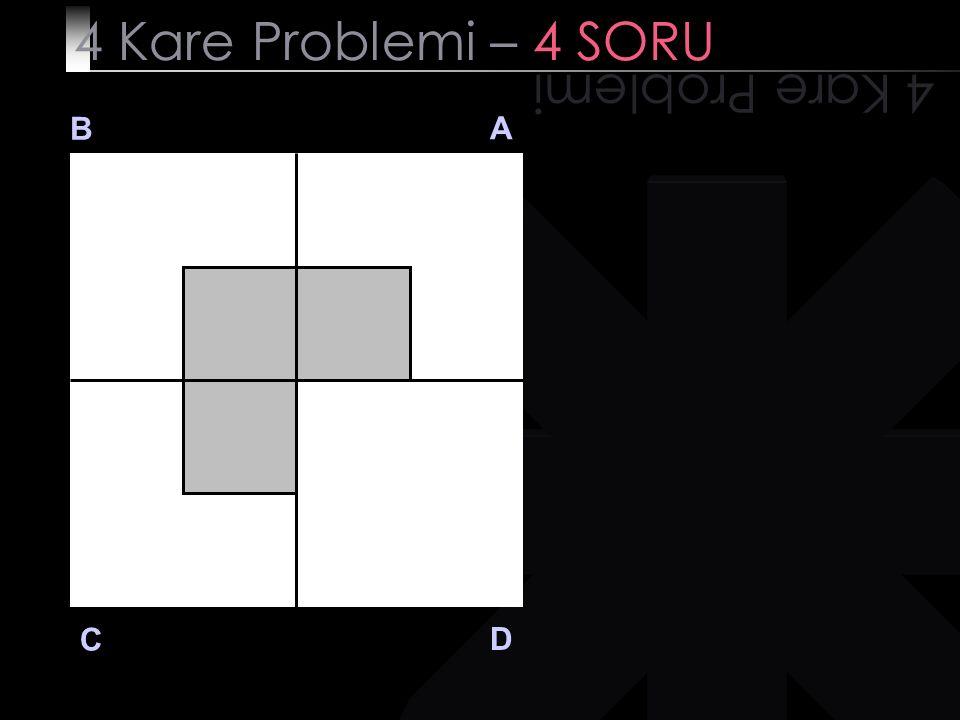 4 Kare Problemi – 4 SORU 4 Kare Problemi B A D C