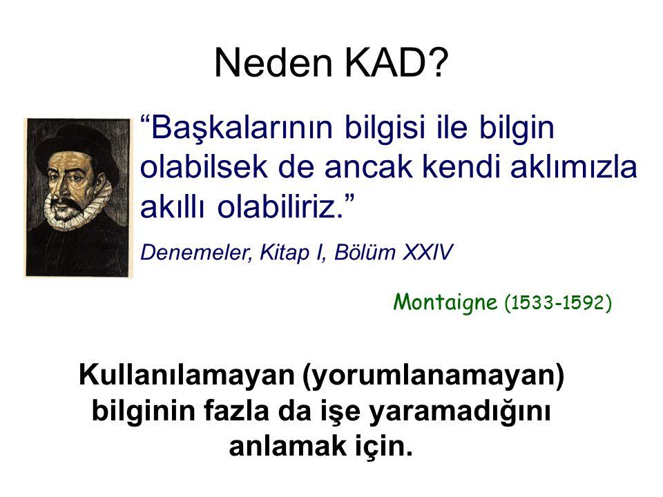 """""""Başkalarının bilgisi ile bilgin olabilsek de ancak kendi aklımızla akıllı olabiliriz."""" Denemeler, Kitap I, Bölüm XXIV Montaigne (1533-1592) Neden KAD"""