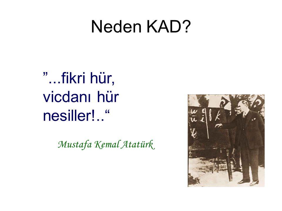 """""""...fikri hür, vicdanı hür nesiller!.."""" Mustafa Kemal Atatürk Neden KAD?"""
