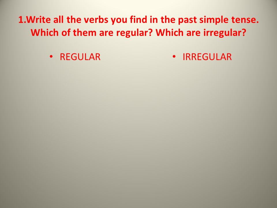 1.Write all the verbs you find in the past simple tense.