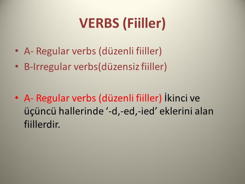 VERBS (Fiiller) A- Regular verbs (düzenli fiiller) B-Irregular verbs(düzensiz fiiller) A- Regular verbs (düzenli fiiller) İkinci ve üçüncü hallerinde