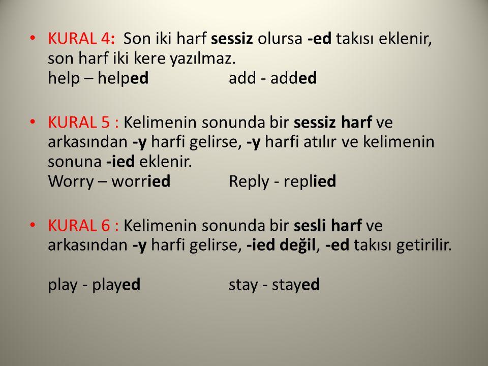 KURAL 4: Son iki harf sessiz olursa -ed takısı eklenir, son harf iki kere yazılmaz. help – helped add - added KURAL 5 : Kelimenin sonunda bir sessiz h