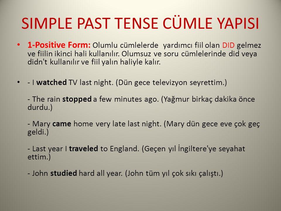 SIMPLE PAST TENSE CÜMLE YAPISI 1-Positive Form: Olumlu cümlelerde yardımcı fiil olan DID gelmez ve fiilin ikinci hali kullanılır. Olumsuz ve soru cüml